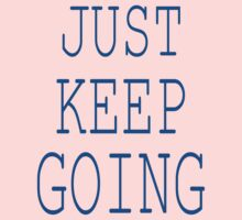 Just Keep Going! by onyxdesigns