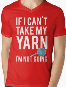 IF I CAN'T TAKE MY YARN, I'M NOT GOING Mens V-Neck T-Shirt