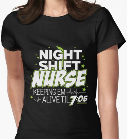 Night Shift Nurse Keeping Em Alive Til' 7:05 Womens Fitted T-Shirt