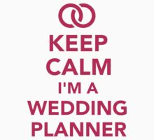 Keep calm I'm a wedding planner Baby Tee