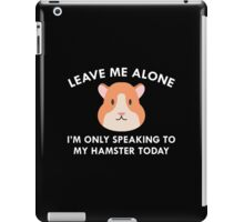 Only Speaking To My Hamster iPad Case/Skin