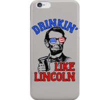 Drinkin Like Lincoln 4th of July Independence Day iPhone Case/Skin