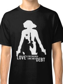 Love Is For Children. I Owe Him A Debt. Classic T-Shirt