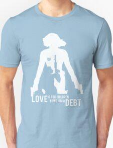 Love Is For Children. I Owe Him A Debt. Unisex T-Shirt