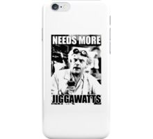 NEEDS MORE JIGGAWATTS iPhone Case/Skin