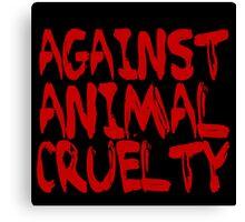 Against Animal Cruelty Canvas Print