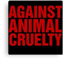 Against Animal Cruelty Canvas Print