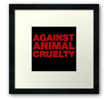 Against Animal Cruelty Framed Print