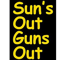 Sun's Out Guns Out Photographic Print