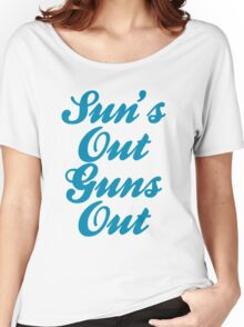 Sun's Out Guns Out Women's Relaxed Fit T-Shirt