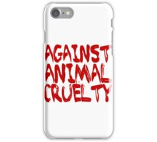 Against Animal Cruelty iPhone Case/Skin