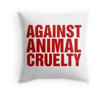 Against Animal Cruelty Throw Pillow