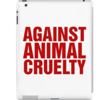 Against Animal Cruelty iPad Case/Skin