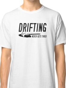 Drifting Never Gets Tired Classic T-Shirt