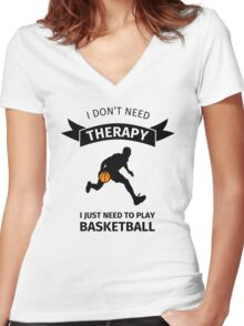 i don't need therapy I just need to play basketball Women's Fitted V-Neck T-Shirt