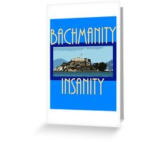 Bachmanity Greeting Card
