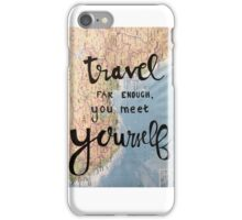 Travel far enough and you meet yourself.  iPhone Case/Skin