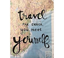 Travel far enough and you meet yourself.  Photographic Print