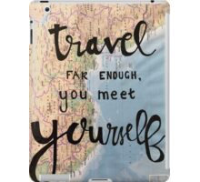 Travel far enough and you meet yourself.  iPad Case/Skin