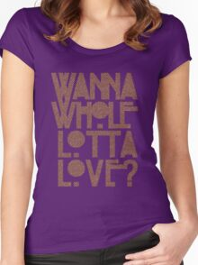 Wanna Whole Lotta Love Women's Fitted Scoop T-Shirt