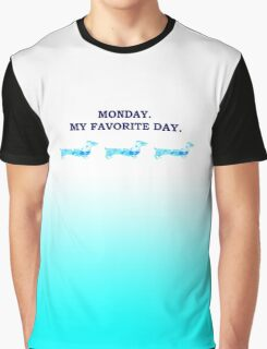 Monday. My favorite day Graphic T-Shirt
