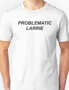 Problematic Larrie Unisex T-Shirt