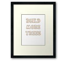 Build More Trees (font 2) Framed Print