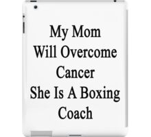 My Mom Will Overcome Cancer She Is A Boxing Coach  iPad Case/Skin