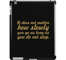 """I does not matter... """"Confucius"""" Inspirational Quote iPad Case/Skin"""