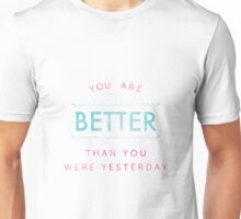 you are better than you were yesterday Unisex T-Shirt
