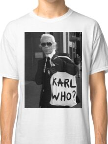 karl lagerfeld; karl who? Classic T-Shirt