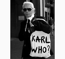 karl lagerfeld; karl who? Unisex T-Shirt