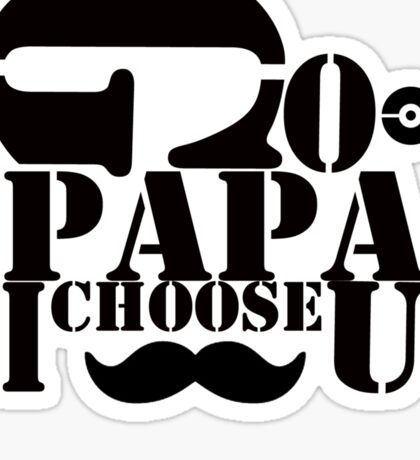 Papa - I always choose you Sticker