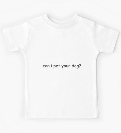 can i pet your dog? Kids Tee