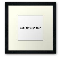 can i pet your dog? Framed Print