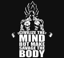 Civilize The Mind, But Make Savage The Body Unisex T-Shirt