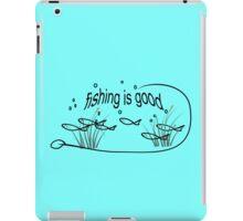 Fishing is good iPad Case/Skin