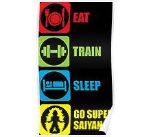 Eat, Train, Sleep, Go Super Saiyan Poster