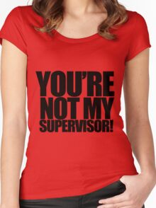 """Archer - """"You're Not My Supervisor!"""" Women's Fitted Scoop T-Shirt"""