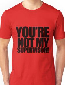 "Archer - ""You're Not My Supervisor!"" Unisex T-Shirt"