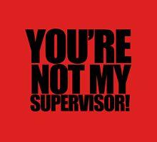 "Archer - ""You're Not My Supervisor!"" Unisex T-Shirt"