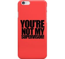 """Archer - """"You're Not My Supervisor!"""" iPhone Case/Skin"""