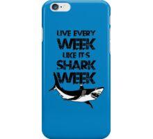 Live Every Week Like It's Shark Week iPhone Case/Skin