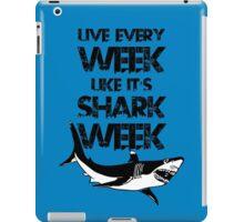 Live Every Week Like It's Shark Week iPad Case/Skin