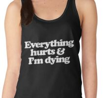 Everything hurts and I'm dying Women's Tank Top