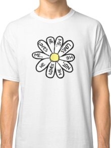he loves me he loves me not daisy  Classic T-Shirt