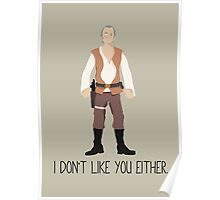 I dont like you either. Poster