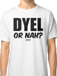 Do You Even Lift...or NAH? (BLACK) Classic T-Shirt