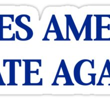 MAKES AMERICA HATE AGAIN Sticker