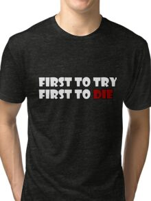 First To Try First To Die Tri-blend T-Shirt